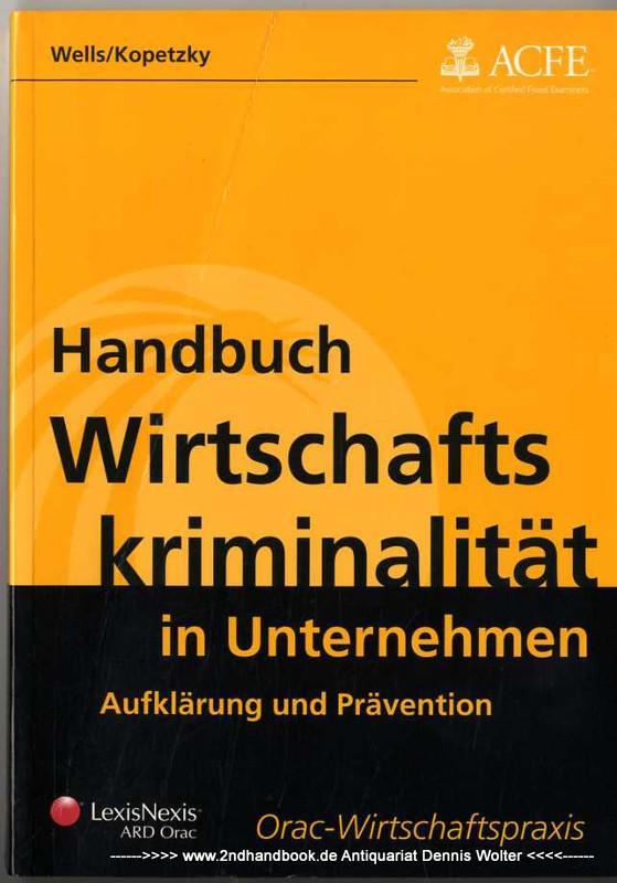 Handbuch Wirtschaftskriminalität in Unternehmen : Aufklärung und Prävention - Wells, Joseph T. ; Matthias Kopetzky