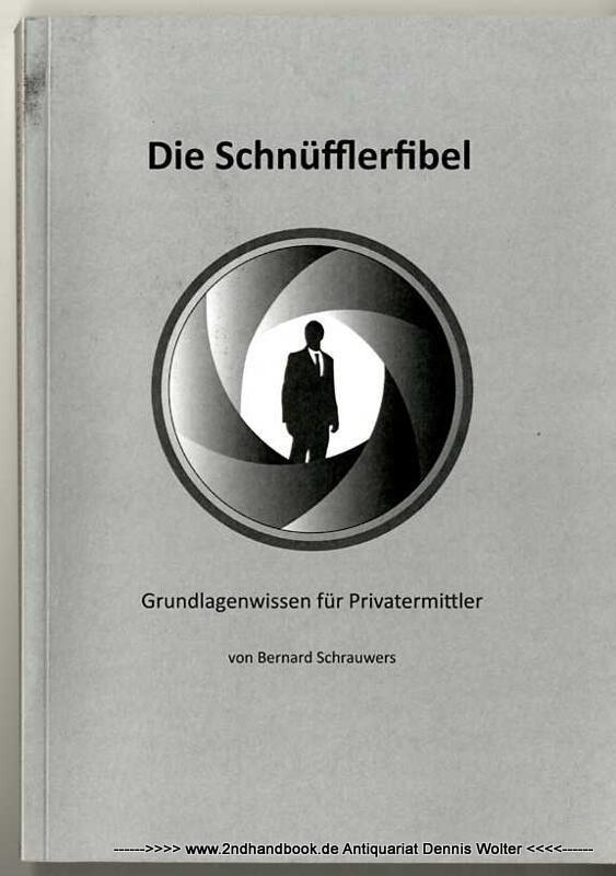Die Schnüfflerfibel : Grundlagenwissen für Privatermittler - Schrauwers, Bernard (Verfasser, Illustrator)