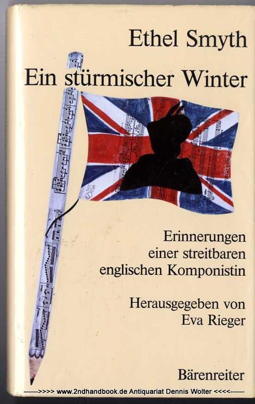 Ein stürmischer Winter : Erinnerungen einer streitbaren englischen Komponistin [Autobiografie] - Smyth, Ethel (Verfasser)