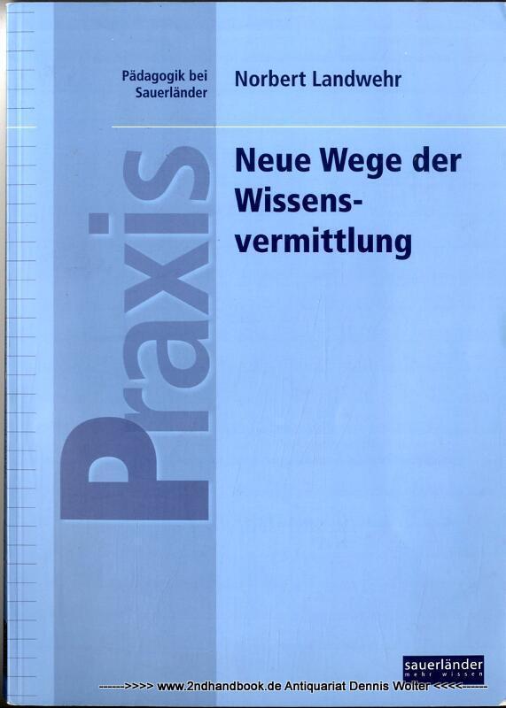 Neue Wege der Wissensvermittlung: Ein praxisorientiertes Handbuch für Lehrpersonen in schulischer und beruflicher Aus- und Fortbildung
