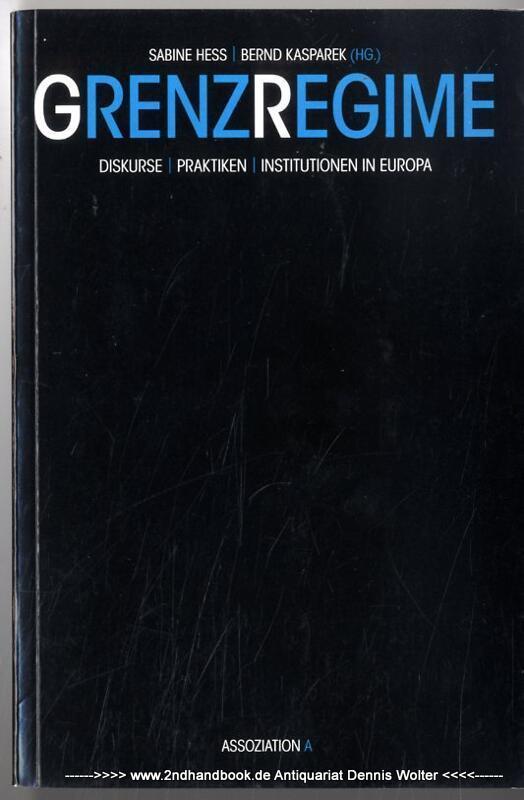 Grenzregime. Diskurse, Praktiken, Institutionen in Europa - Hess, Sabine (Herausgeber) ; Bernd Kasparek (Hrsg.)