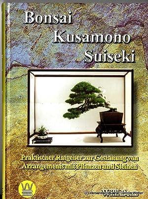 Bonsai, Kusamono, Suiseki : praktischer Ratgeber zur: Benz, Willi