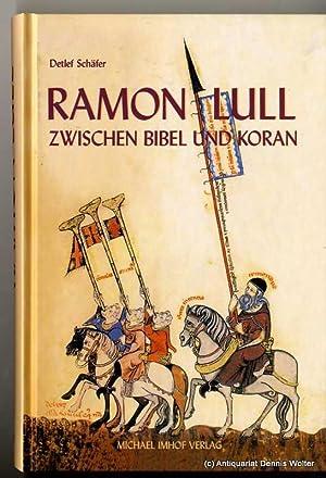 Ramon Lull : zwischen Bibel und Koran: Schäfer, Detlef
