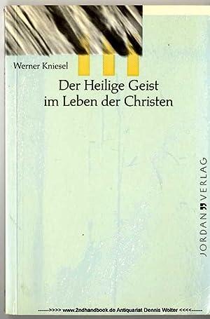 Der Heilige Geist im Leben der Christen: Kniesel, Werner