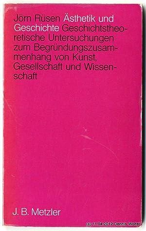Ästhetik und Geschichte : geschichtstheoret. Unters. zum Begründungszusammenhang von Kunst, ...