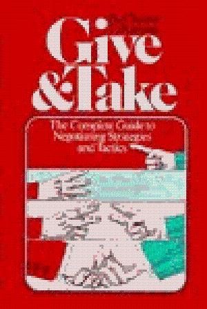 Give & Take: The Complete Guide To Negotiating Strategies and Tactics