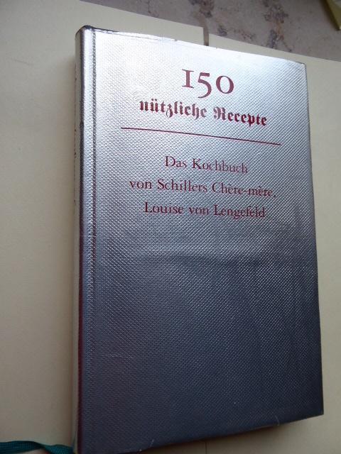 150 nützliche Recepte. Das Kochbuch von Schillers: SCHILLER Friedrich -
