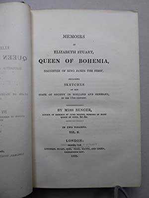 Memoirs of Elizabeth Stuart, Queen of Bohemia, Daughter of King James the First. Including Sketch...