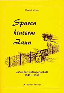 Spuren hinterm Zaun. Jahre der Gefangenschaft 1945 - 1949. Fast ein Roman in Kapiteln für sich.: ...
