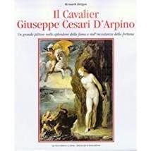 Il cavalier Giuseppe Cesari D'Arpino. Un grande: CESARI Giuseppe -