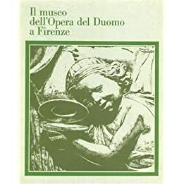 Il museo dell'Opera del Duomo a Firenze.: Becherucci, Lusia &