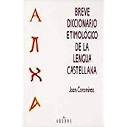 Breve diccionario etimologico de la lengua castellana.: COROMINAS, Joan: