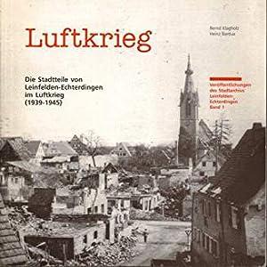 Luftkrieg. Die Stadtteile von Leinfelden-Echterdingen im Luftkrieg: Klagholz, Bernd u.