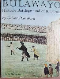 Bulawayo- Historic Battleground of Rhodesia. By Oliver Ransford.