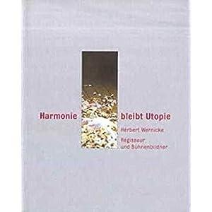 Harmonie bleibt Utopie. Herbert Wernicke - Regisseur: WERNICKE Herbert -
