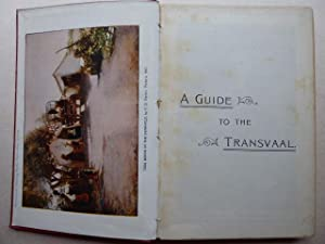 A Guide to Transvaal. Printed for the Transvaal Committees of the South African Assocition for th...
