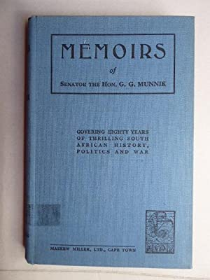 Memoirs of Senator the Hon. G. G. Munnik. Covering eighty years of thrilling South African Histor...