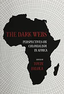 The Dark Webs: Perspectives on Colonialism in Africa.