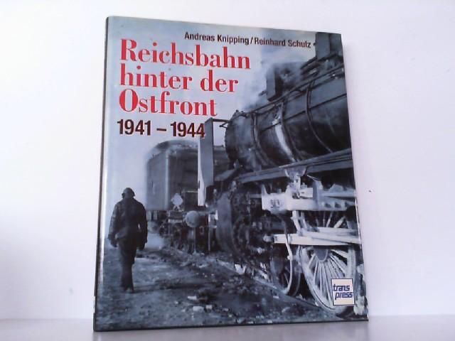 Reichsbahn hinter der Ostfront 1941 - 1944.: Eisenbahn - Knipping,