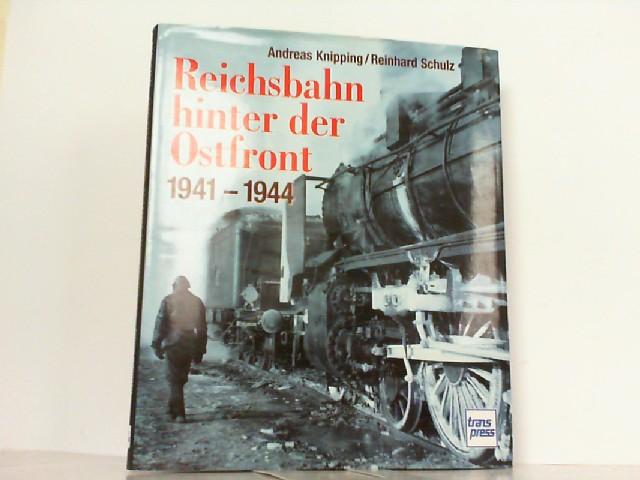 Reichsbahn hinter der Ostfront 1941 - 1944.: Knipping, Andreas und