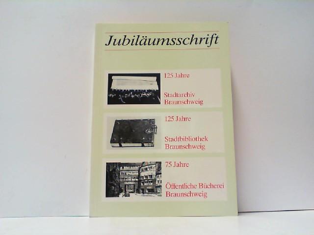 Jubiläumsschrift. 125 Jahre Stadtarchiv Braunschweig - 125 Jahre Stadtbibliothek Braunschweig - 75 Jahre öffentliche Bücherei Braunschweig. - Garzmann, Manfred R. W. und Wolf-Dieter Schuegraf