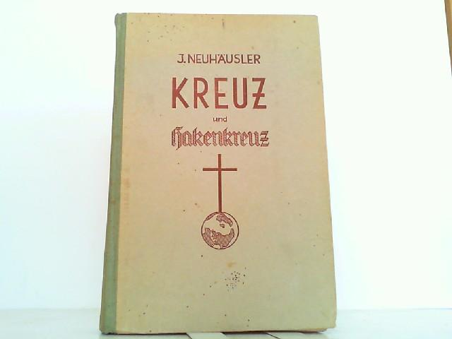 Kreuz und Hakenkreuz. Der Kampf des Nationalsozialismus: Neuhäusler, Johann: