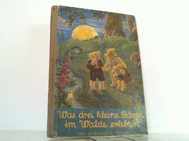 Was drei kleine Bären im Walde erlebten: Thiele, Margarete:
