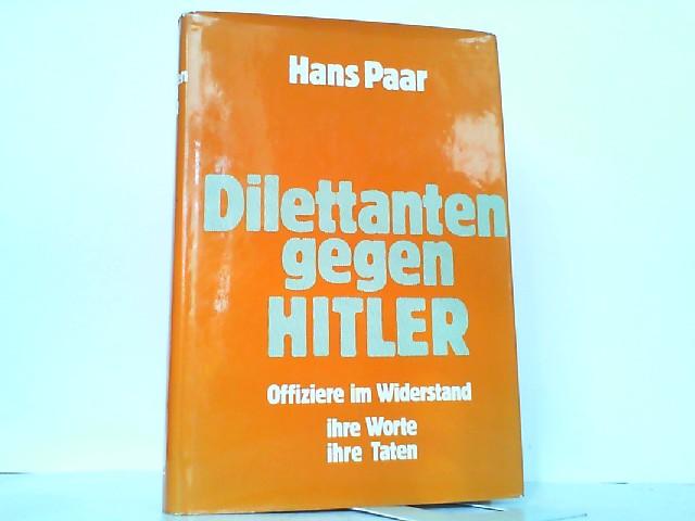 Dilettanten gegen Hitler. Offiziere im Widerstand, ihre: Paar, Hans: