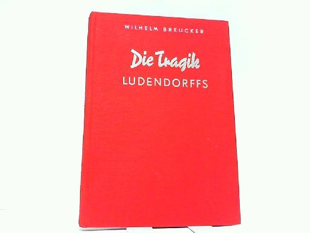 Die Tragik Ludendorffs. Eine kritische Studie auf: Breucker, Wilhelm: