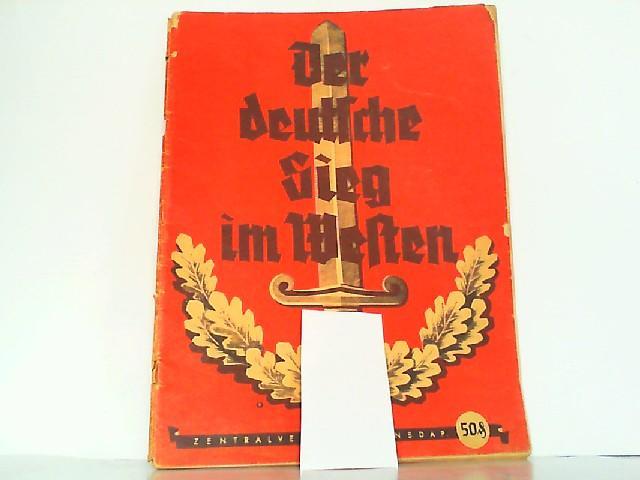 Der deutsche Sieg im Westen. Chronik der: Zentralverlag der NSDAP