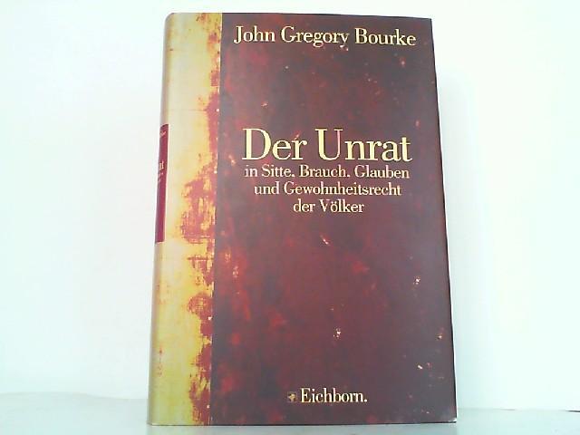 Der Unrat in Sitte, Brauch, Glauben und: Bourke, John Gregory: