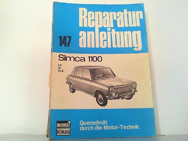 Simca 1100 LS / GL / GLS. Querschnitt durch die Motor-Technik. Auto-Reparaturanleitung 147. - Pietsch, Paul