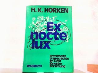 Ex nocte lux. Enträtselte Urgeschichte im Licht: Horken, H. K.: