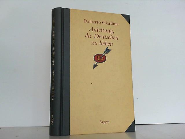 Anleitung, die Deutschen zu lieben.: Giardina, Roberto: