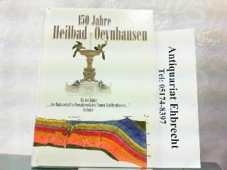 150 Jahre Heilbad Oeynhausen. Als der König der Badeanstalt in Neusalzwerk den Namen Bad Oeynhausen beilegte. - Bartling, Gerhard