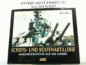 Schiffs- und Küstenartillerie. Marinegeschütze aus 500 Jahren.: Mehl, Hans: