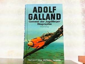 Adolf Galland - General der Jagdflieger.: Toliver, Raymond F.