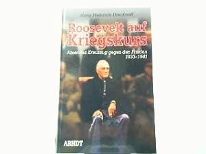 Roosevelt auf Kriegskurs - Amerikas Kreuzzug gegen: Dieckhoff, Hans Heinrich:
