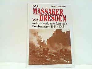 Das Massaker von Dresden. Und der anglo-amerikanische: Kurowski, Franz: