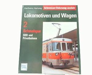 Lokomotiven und Wagen Band 2.: Schmalspur, SBB und Privatbahnen.: Hartung, Karlheinz: