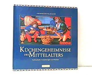 Küchengeheimnisse des Mittelalters. Kulinarische Entdeckungen und Rezepte.: Black, Maggie: