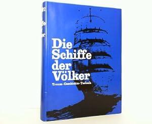 Die Schiffe der Völker - Traum, Technik, Geschichte.: Hans Wirz: