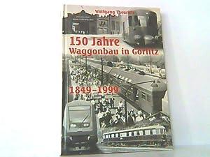 150 Jahre Waggonbau in Görlitz 1849 - 1999.: Theurich, Wolfgang: