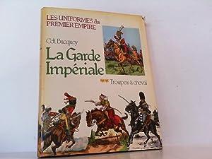 Les Uniformes du Premier Empire. La Garde: Bucquoy, Cdt. E.-L.: