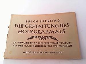 Die Gestaltung des Holzgrabmals. 67 Entwürfe und: Sperling, Erich: