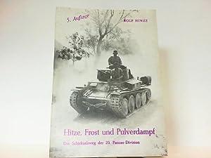 Hitze, Frost und Pulverdampf. Der Schicksalsweg der 20. Panzer-Division.: Hinze, Rolf: