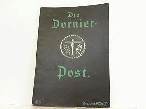 Die Dornier Post Nummer 8 Dezember/Januar 1936/1937. Zeitschrift für die Betriebe des ...