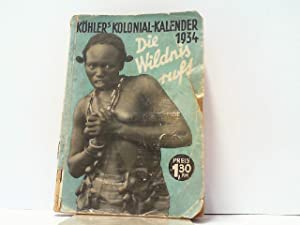 Köhler's illustrierter deutscher Kolonial-Kalender 1934. die Wildnis: Hrsg., Köhler: