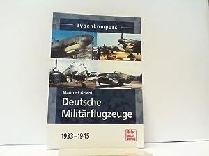 Deutsche Militärflugzeuge 1933 bis 1945. Typenkompass.: Griehl, Manfred: