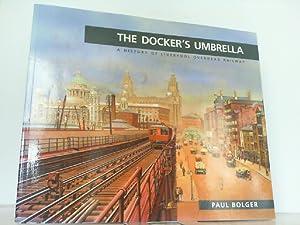 Docker's Umbrella - History of Liverpool Overhead: Bolger, Paul: